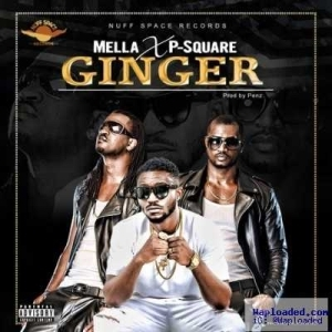 Mella - Ginger ft. P-Square